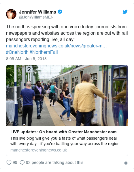 Twitter post by @JenWilliamsMEN: The north is speaking with one voice today  journalists from newspapers and websites across the region are out with rail passengers reporting live, all day   #OneNorth #NorthernFail