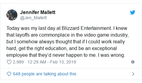 Twitter post by @Jen_Mallett: Today was my last day at Blizzard Entertainment. I knew that layoffs are commonplace in the video game industry, but I somehow always thought that if I could work really hard, get the right education, and be an exceptional employee that they'd never happen to me. I was wrong.