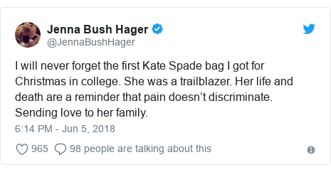 Twitter post by @JennaBushHager: I will never forget the first Kate Spade bag I got for Christmas in college. She was a trailblazer. Her life and death are a reminder that pain doesn't discriminate. Sending love to her family.