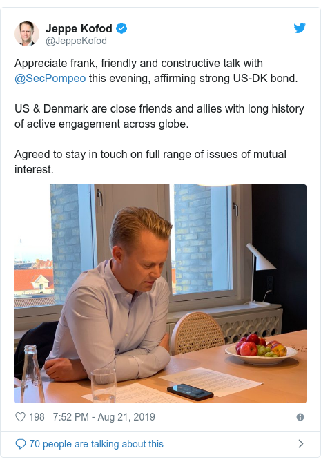 Twitter post by @JeppeKofod: Appreciate frank, friendly and constructive talk with @SecPompeo this evening, affirming strong US-DK bond.US & Denmark are close friends and allies with long history of active engagement across globe.Agreed to stay in touch on full range of issues of mutual interest.
