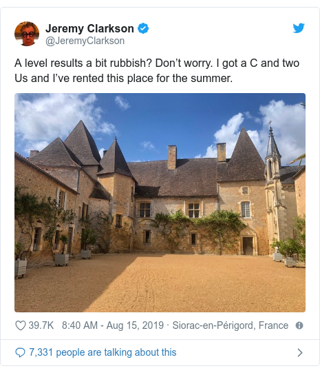 Twitter post by @JeremyClarkson: A level results a bit rubbish? Don't worry. I got a C and two Us and I've rented this place for the summer.