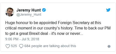 Twitter post by @Jeremy_Hunt: Huge honour to be appointed Foreign Secretary at this critical moment in our country's history. Time to back our PM to get a great Brexit deal - it's now or never...
