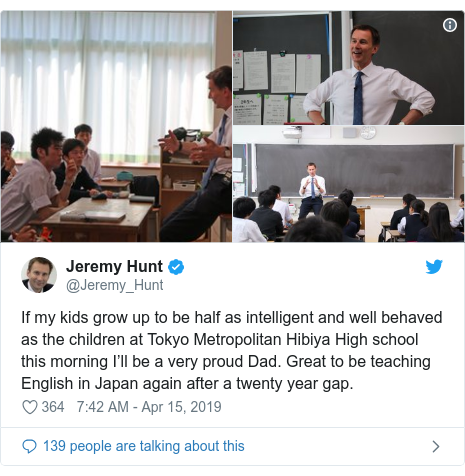 Twitter post by @Jeremy_Hunt: If my kids grow up to be half as intelligent and well behaved as the children at Tokyo Metropolitan Hibiya High school this morning I???ll be a very proud Dad. Great to be teaching English in Japan again after a twenty year gap.