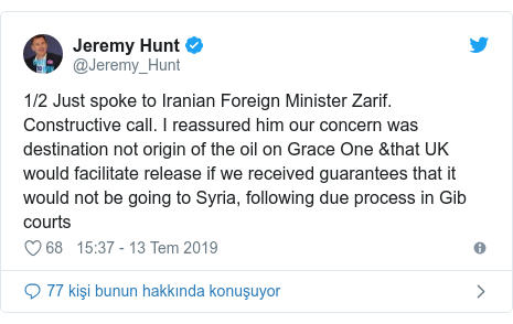 @Jeremy_Hunt tarafından yapılan Twitter paylaşımı: 1/2 Just spoke to Iranian Foreign Minister Zarif. Constructive call. I reassured him our concern was destination not origin of the oil on Grace One &that UK would facilitate release if we received guarantees that it would not be going to Syria, following due process in Gib courts