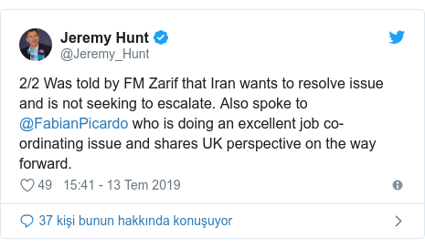 @Jeremy_Hunt tarafından yapılan Twitter paylaşımı: 2/2 Was told by FM Zarif that Iran wants to resolve issue and is not seeking to escalate. Also spoke to @FabianPicardo who is doing an excellent job co-ordinating issue and shares UK perspective on the way forward.