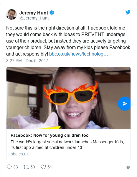 Twitter post by @Jeremy_Hunt: Not sure this is the right direction at all. Facebook told me they would come back with ideas to PREVENT underage use of their product, but instead they are actively targeting younger children. Stay away from my kids please Facebook and act responsibly!