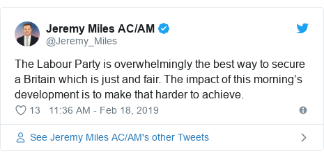 Twitter post by @Jeremy_Miles: The Labour Party is overwhelmingly the best way to secure a Britain which is just and fair. The impact of this morning's development is to make that harder to achieve.