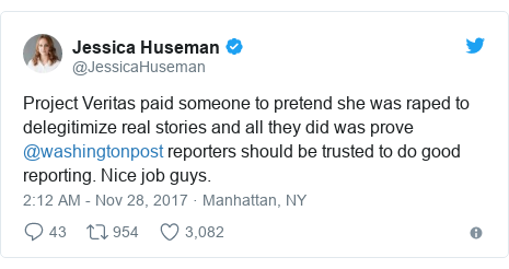 Twitter post by @JessicaHuseman: Project Veritas paid someone to pretend she was raped to delegitimize real stories and all they did was prove @washingtonpost reporters should be trusted to do good reporting. Nice job guys.