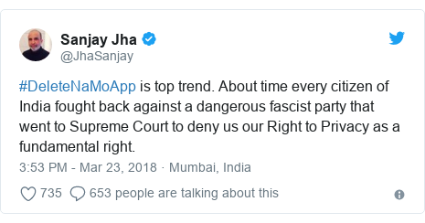 Twitter post by @JhaSanjay: #DeleteNaMoApp is top trend. About time every citizen of India fought back against a dangerous fascist party that went to Supreme Court to deny us our Right to Privacy as a fundamental right.