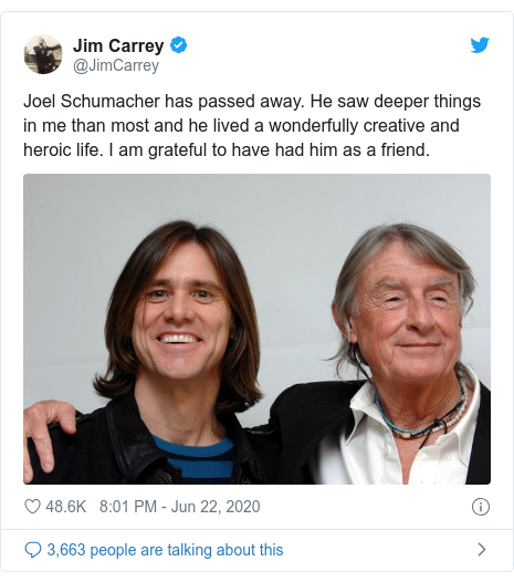 Twitter post by @JimCarrey: Joel Schumacher has passed away. He saw deeper things in me than most andhe lived a wonderfully creative and heroic life.I am grateful to have had him as a friend.