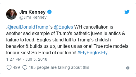 Twitter post by @JimFKenney: .@realDonaldTrump 's @Eagles WH cancellation is another sad example of Trump's pathetic juvenile antics & failure to lead. Eagles stand tall to Trump's childish behavior & builds us up, unites us as one! True role models for our kids! So Proud of our team! #FlyEaglesFly