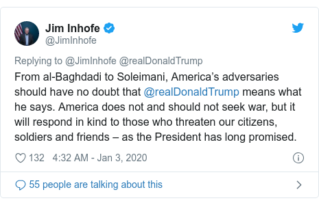 Twitter post by @JimInhofe: From al-Baghdadi to Soleimani, America's adversaries should have no doubt that @realDonaldTrump means what he says. America does not and should not seek war, but it will respond in kind to those who threaten our citizens, soldiers and friends – as the President has long promised.