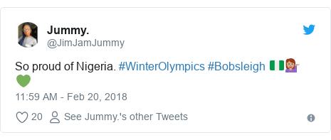 Twitter post by @JimJamJummy: So proud of Nigeria. #WinterOlympics #Bobsleigh 🇳🇬💁🏽♀️💚