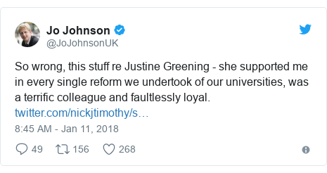 Twitter post by @JoJohnsonUK: So wrong, this stuff re Justine Greening - she supported me in every single reform we undertook of our universities, was a terrific colleague and faultlessly loyal.