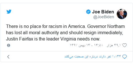 پست توییتر از @JoeBiden: There is no place for racism in America. Governor Northam has lost all moral authority and should resign immediately, Justin Fairfax is the leader Virginia needs now.