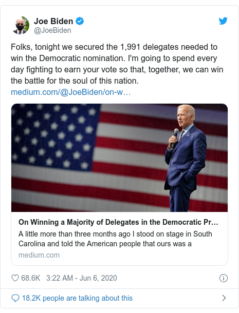 Twitter post by @JoeBiden: Folks, tonight we secured the 1,991 delegates needed to win the Democratic nomination. I'm going to spend every day fighting to earn your vote so that, together, we can win the battle for the soul of this nation.