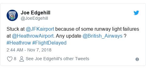 Twitter post by @JoeEdgehill: Stuck at @JFKairport because of some runway light failures at @HeathrowAirport. Any update @British_Airways ? #Heathrow #FlightDelayed