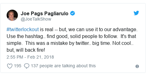 Twitter post by @JoeTalkShow: #twitterlockout is real -- but, we can use it to our advantage.  Use the hashtag.. find good, solid people to follow.  It's that simple.  This was a mistake by twitter.. big time. Not cool.. but, will back fire!