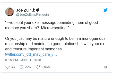 "Twitter post by @JoeZuEmpPenguin: ""Ever sent your ex a message reminding them of good memory you share?  Micro-cheating.""Or you just may be mature enough to be in a monogamous relationship and maintain a good relationship with your ex and treasure important memories."