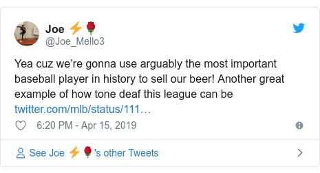 Twitter post by @Joe_Mello3: Yea cuz we're gonna use arguably the most important baseball player in history to sell our beer! Another great example of how tone deaf this league can be