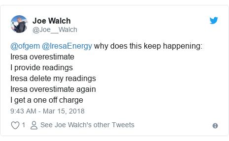 Twitter post by @Joe__Walch: @ofgem @IresaEnergy why does this keep happening Iresa overestimateI provide readingsIresa delete my readingsIresa overestimate againI get a one off charge