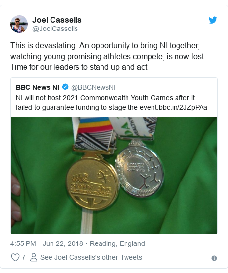 Twitter post by @JoelCassells: This is devastating. An opportunity to bring NI together, watching young promising athletes compete, is now lost. Time for our leaders to stand up and act