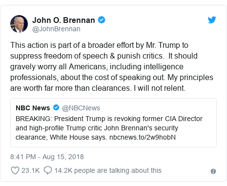 Twitter post by @JohnBrennan: This action is part of a broader effort by Mr. Trump to suppress freedom of speech & punish critics.  It should gravely worry all Americans, including intelligence professionals, about the cost of speaking out. My principles are worth far more than clearances. I will not relent.