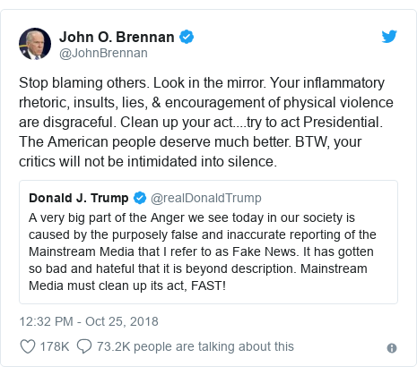 @JohnBrennan က တွစ်တာ တွင် တင်သောပို့စ်: Stop blaming others. Look in the mirror. Your inflammatory rhetoric, insults, lies, & encouragement of physical violence are disgraceful. Clean up your act....try to act Presidential. The American people deserve much better. BTW, your critics will not be intimidated into silence.