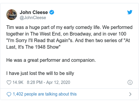 "Twitter post by @JohnCleese: Tim was a huge part of my early comedy life. We performed together in The West End, on Broadway, and in over 100 ""I'm Sorry I'll Read that Again""s. And then two series of ""At Last, It's The 1948 Show""He was a great performer and companion.I have just lost the will to be silly"