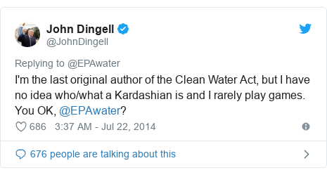 Twitter post by @JohnDingell: I'm the last original author of the Clean Water Act, but I have no idea who/what a Kardashian is and I rarely play games. You OK, @EPAwater?