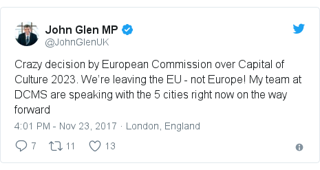 Twitter post by @JohnGlenUK: Crazy decision by European Commission over Capital of Culture 2023. We're leaving the EU - not Europe! My team at DCMS are speaking with the 5 cities right now on the way forward