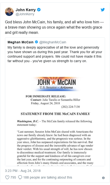 Twitter post by @JohnKerry: God bless John McCain, his family, and all who love him — a brave man showing us once again what the words grace and grit really mean.