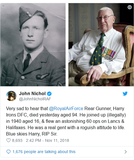 Twitter post by @JohnNicholRAF: Very sad to hear that @RoyalAirForce Rear Gunner, Harry Irons DFC, died yesterday aged 94. He joined up (illegally) in 1940 aged 16, & flew an astonishing 60 ops on Lancs & Halifaxes. He was a real gent with a roguish attitude to life.Blue skies Harry, RIP Sir.