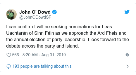 Twitter post by @JohnODowdSF: I can confirm I will be seeking nominations for Leas Uachtarán of Sinn Féin as we approach the Ard Fheis and the annual election of party leadership. I look forward to the debate across the party and island.