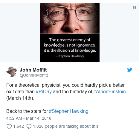 Twitter post by @JohnRMoffitt: For a theoretical physicist, you could hardly pick a better exit date than #PiDay and the birthday of #AlbertEinstein (March 14th).Back to the stars for #StephenHawking