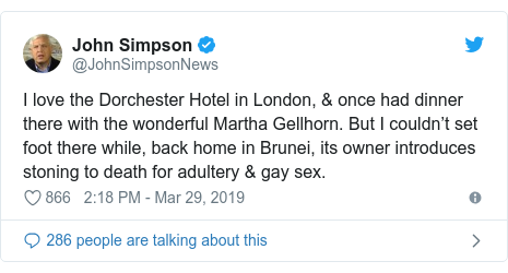 Twitter post by @JohnSimpsonNews: I love the Dorchester Hotel in London, & once had dinner there with the wonderful Martha Gellhorn. But I couldn't set foot there while, back home in Brunei, its owner introduces stoning to death for adultery & gay sex.