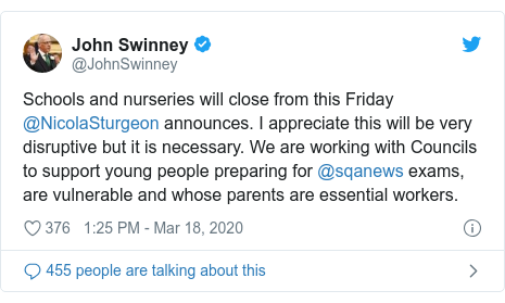 Twitter post by @JohnSwinney: Schools and nurseries will close from this Friday @NicolaSturgeon announces. I appreciate this will be very disruptive but it is necessary. We are working with Councils to support young people preparing for @sqanews exams, are vulnerable and whose parents are essential workers.