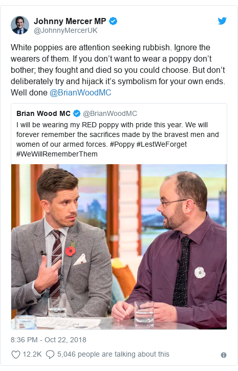 Twitter post by @JohnnyMercerUK: White poppies are attention seeking rubbish. Ignore the wearers of them. If you don't want to wear a poppy don't bother; they fought and died so you could choose. But don't deliberately try and hijack it's symbolism for your own ends. Well done @BrianWoodMC
