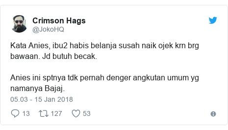 Twitter pesan oleh @JokoHQ: Kata Anies, ibu2 habis belanja susah naik ojek krn brg bawaan. Jd butuh becak. Anies ini sptnya tdk pernah denger angkutan umum yg namanya Bajaj.