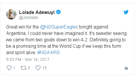 Twitter post by @Jololade: Great win for the @NGSuperEagles tonight against Argentina, I could never have imagined it. It's sweeter seeing we came from two goals down to win 4-2. Definitely going to be a promising time at the World Cup if we keep this form and spirit alive. #NGAARG
