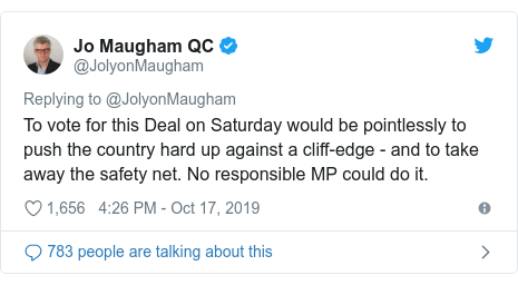 Twitter post by @JolyonMaugham: To vote for this Deal on Saturday would be pointlessly to push the country hard up against a cliff-edge - and to take away the safety net. No responsible MP could do it.
