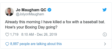 Twitter post by @JolyonMaugham: Already this morning I have killed a fox with a baseball bat. How's your Boxing Day going?
