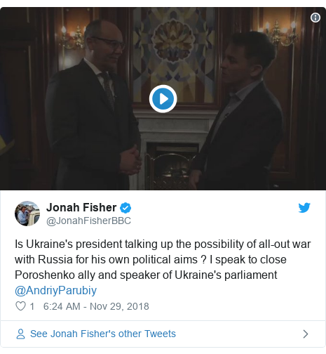 Twitter post by @JonahFisherBBC: Is Ukraine's president talking up the possibility of all-out war with Russia for his own political aims ? I speak to close Poroshenko ally and speaker of Ukraine's parliament @AndriyParubiy