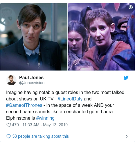 Twitter post by @Jonesvision: Imagine having notable guest roles in the two most talked about shows on UK TV - #LineofDuty and #GameofThrones - in the space of a week AND your second name sounds like an enchanted gem. Laura Elphinstone is #winning