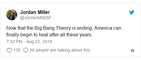Twitter post by @JordanMillzSF: Now that the Big Bang Theory is ending, America can finally begin to heal after all these years.