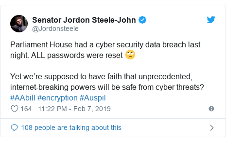 Twitter post by @Jordonsteele: Parliament House had a cyber security data breach last night. ALL passwords were reset 🙄Yet we're supposed to have faith that unprecedented, internet-breaking powers will be safe from cyber threats? #AAbill #encryption #Auspil