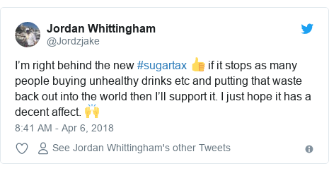 Twitter post by @Jordzjake: I'm right behind the new #sugartax 👍 if it stops as many people buying unhealthy drinks etc and putting that waste back out into the world then I'll support it. I just hope it has a decent affect. 🙌