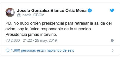 Publicación de Twitter por @Josefa_GBOM: PD. No hubo orden presidencial para retrasar la salida del avión; soy la única responsable de lo sucedido. Presidencia jamás intervino.