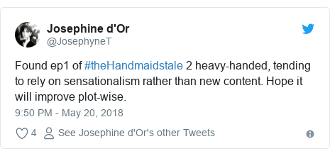 Twitter post by @JosephyneT: Found ep1 of #theHandmaidstale 2 heavy-handed, tending to rely on sensationalism rather than new content. Hope it will improve plot-wise.