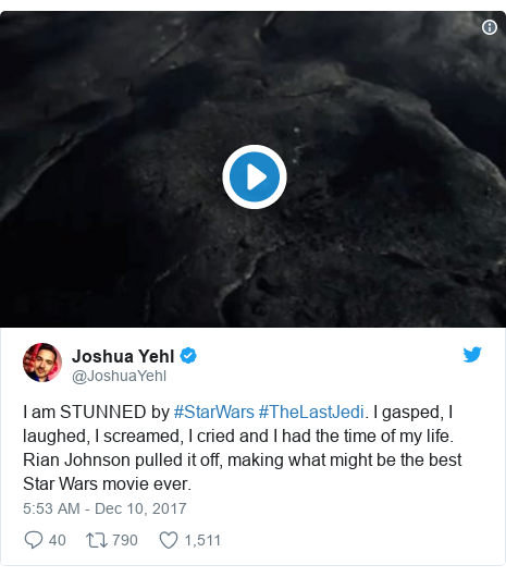 Twitter post by @JoshuaYehl: I am STUNNED by #StarWars #TheLastJedi. I gasped, I laughed, I screamed, I cried and I had the time of my life. Rian Johnson pulled it off, making what might be the best Star Wars movie ever.